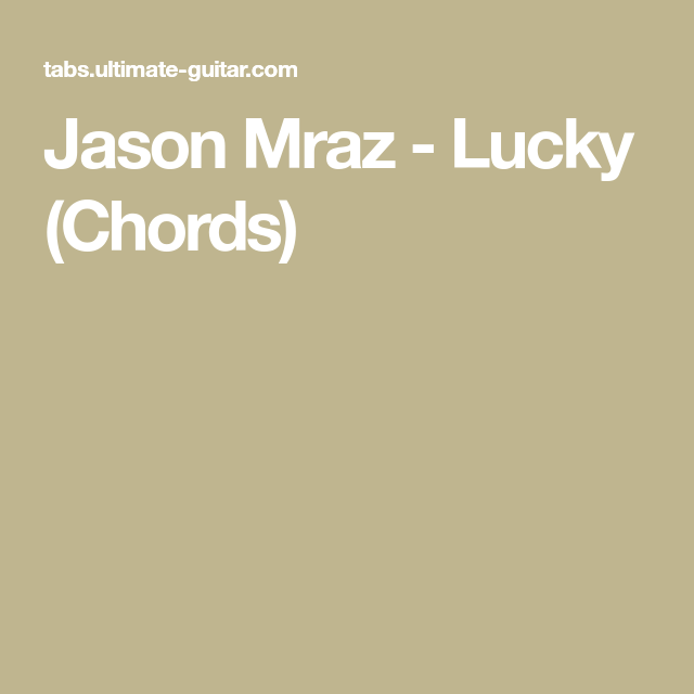 Jason Mraz - Lucky (Chords) | Guitar Music | Pinterest | Jason mraz ...