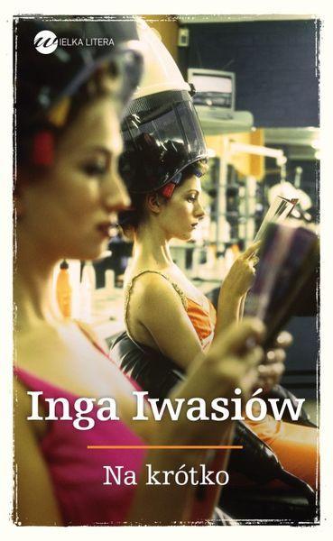 "Inga Iwasiów, ""Na krótko"", Wielka Litera, Warszawa 2012."