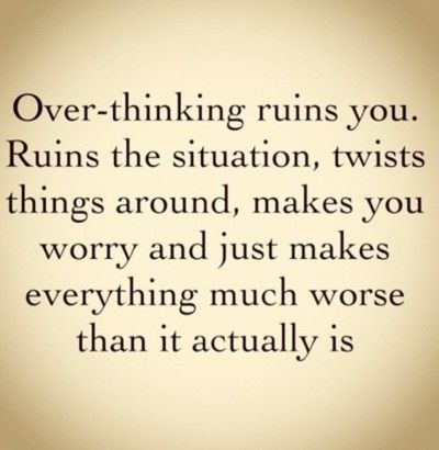 If only I could stop over thinking...