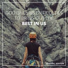 """Elder Marvin J. Ashton: """"God gives us difficulties to bring out the best in us."""" #lds #quotes"""