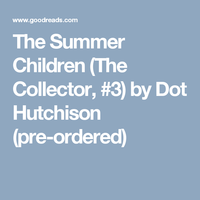 The Summer Children The Collector 3 By Dot Hutchison Pre Ordered Summer Kids Children Book Worms