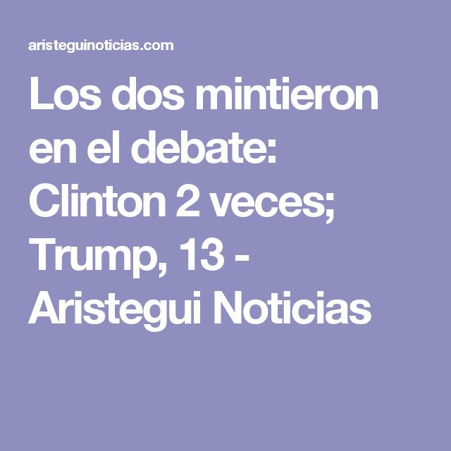 Los dos mintieron en el debate: Clinton 2 veces; Trump, 13 - Aristegui Noticias