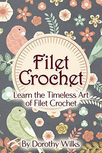 Crochet: Filet Crochet. Learn the Timeless Art of Filet Crochet, its so easy  & so rewarding.