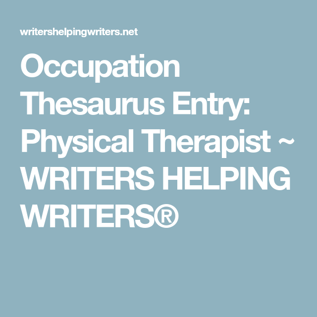 Occupation Thesaurus Entry Physical Therapist WRITERS HELPING WRITERSR Dream Job Description