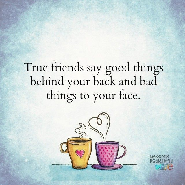Lessons Learned in Life | True friends say.