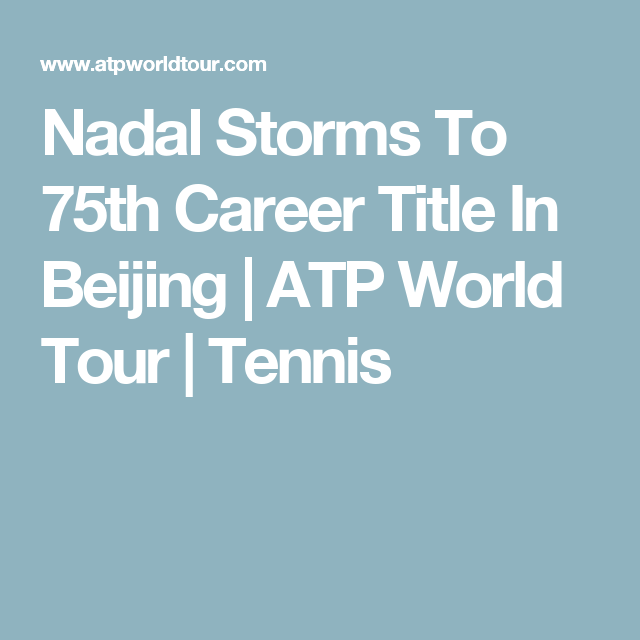Nadal Storms To 75th Career Title In Beijing Atp World Tour Tennis Beijing Storm Tours