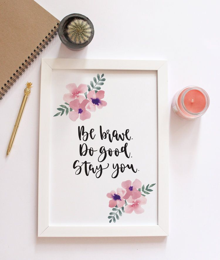 Be Brave Do Good Stay You Inspirational Quote Print In 2020