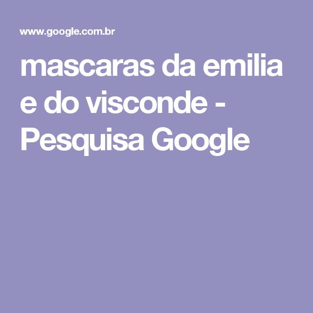 mascaras da emilia e do visconde - Pesquisa Google