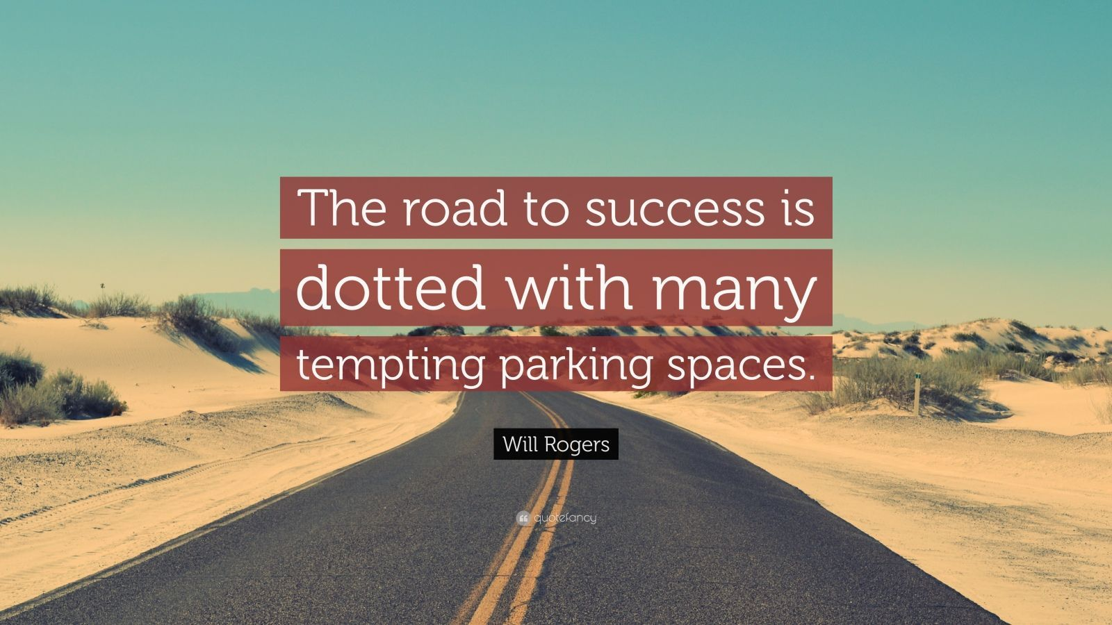 Funny Quotes The Road To Success Is Dotted With Many Tempting Parking Spaces Will Rogers Bicycle Quotes Jim Rohn Quotes Albert Einstein Life