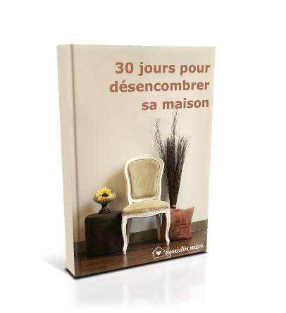 30 jours pour d sencombrer sa maison ebook gratuit t l charger sur inscription sur le blog. Black Bedroom Furniture Sets. Home Design Ideas