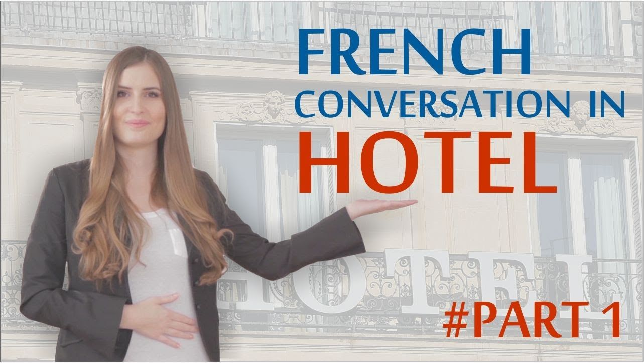 Learn Basic French: First week in Paris - Arrival at the Hotel Part 1