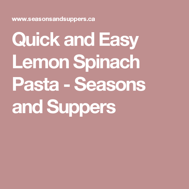 Quick And Easy Lemon Spinach Pasta