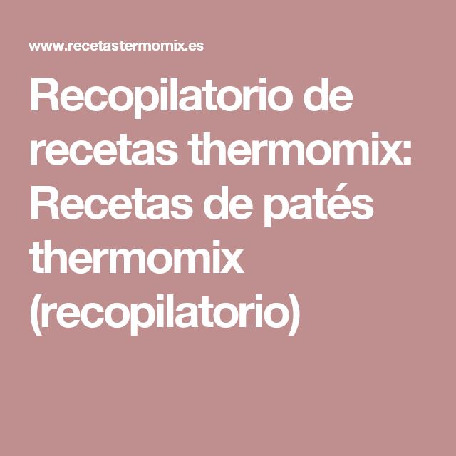 Recopilatorio de recetas thermomix: Recetas de patés thermomix (recopilatorio)