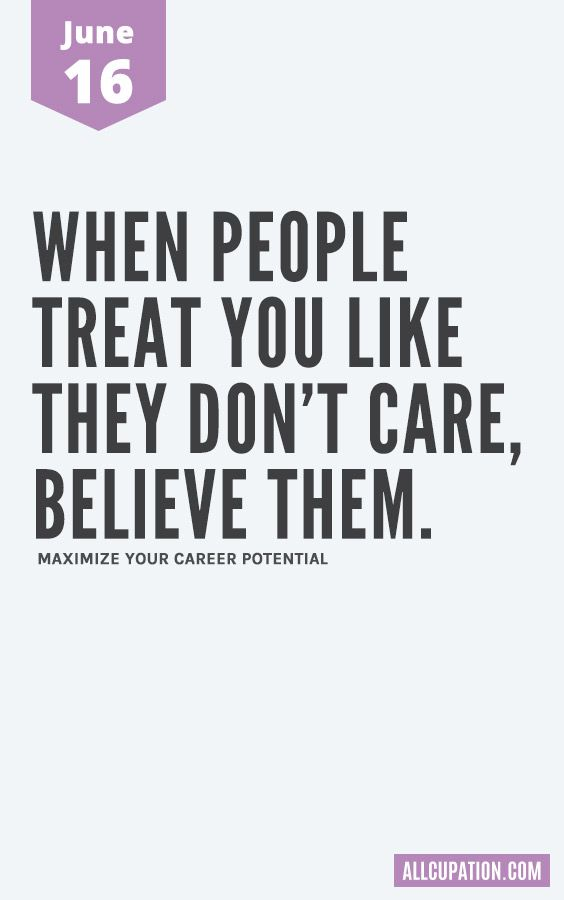 Daily Inspiration June 16 When People Treat You Like They Dont