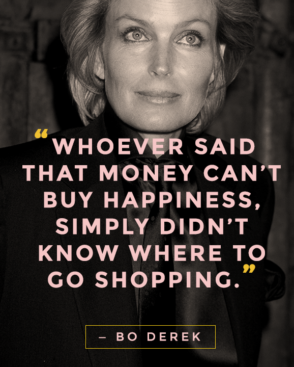 Fashion Quotes To Live By  Bo Derek Happiness And Shopping