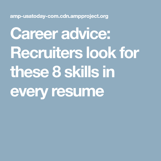 Career advice: Recruiters look for these 8 skills in every resume ...