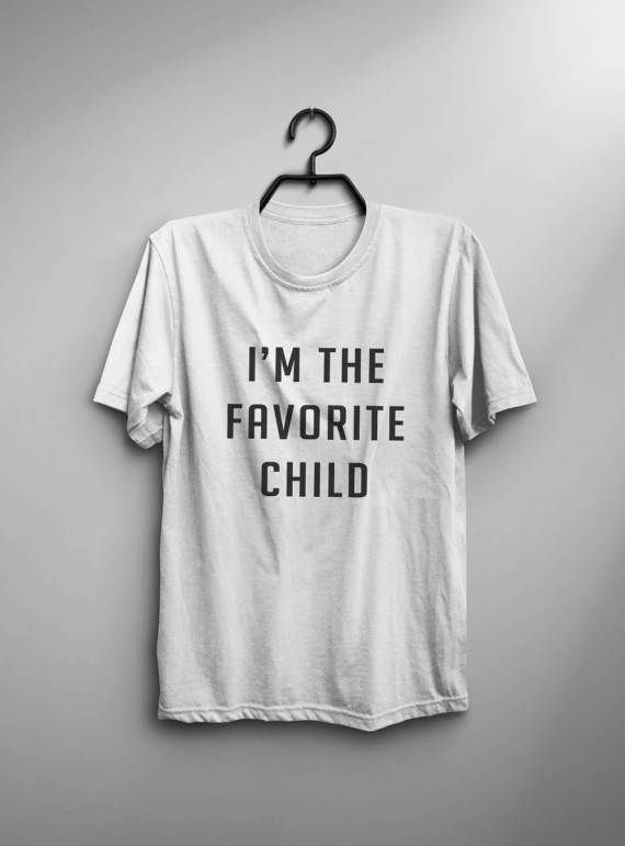 0079c412e I'm the favorite child daughter gift women tshirt graphic tee for womens  funny quote print shirt men