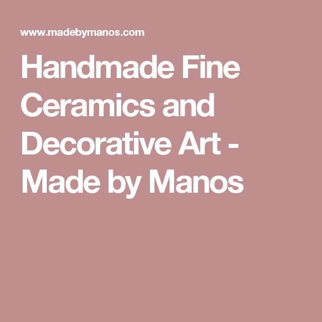 Handmade Fine Ceramics and Decorative Art - Made by Manos