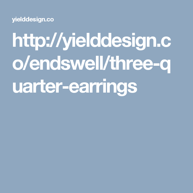 http://yielddesign.co/endswell/three-quarter-earrings