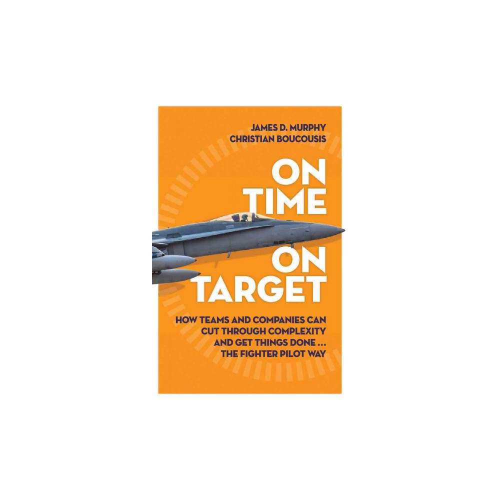 On Time on Target : How Teams and Targets Can Cut Through Complexity and Get Things Done . . . the