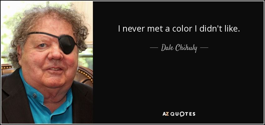 TOP 7 QUOTES BY DALE CHIHULY | A-Z Quotes