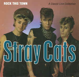 Stray Cats Rock This Town A Classic Live Collection