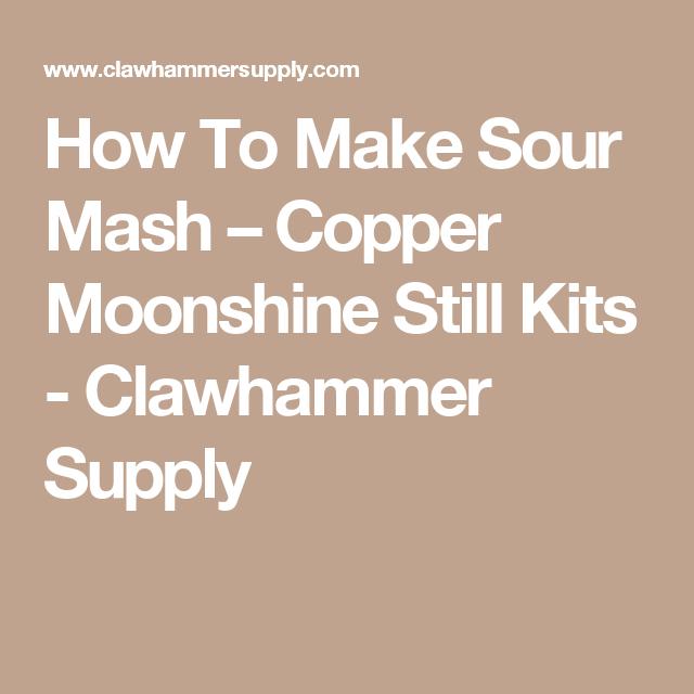 How To Make Sour Mash Copper Moonshine Still Kits Clawhammer Supply Moonshine Still Kits Copper Moonshine Still Moonshine Recipes
