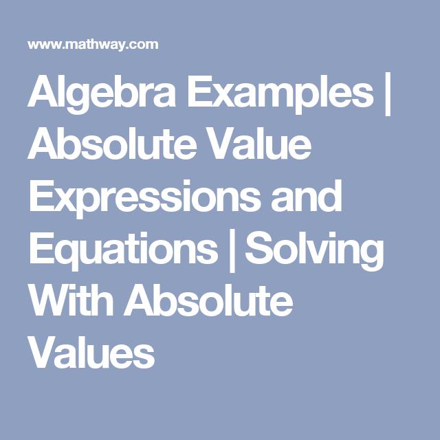 Algebra Examples Absolute Value Expressions And Equations Solving With Absolute Values Solving Equations Algebra Math Problem Solver