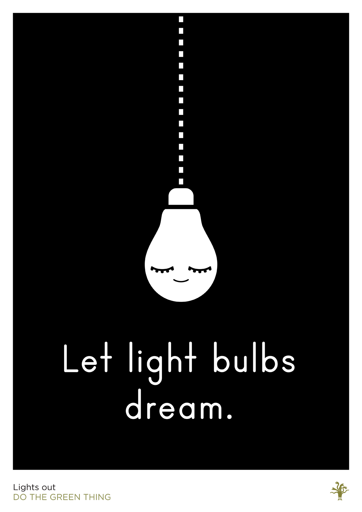 Do the green thing! Switch off the light as you leave the room ...
