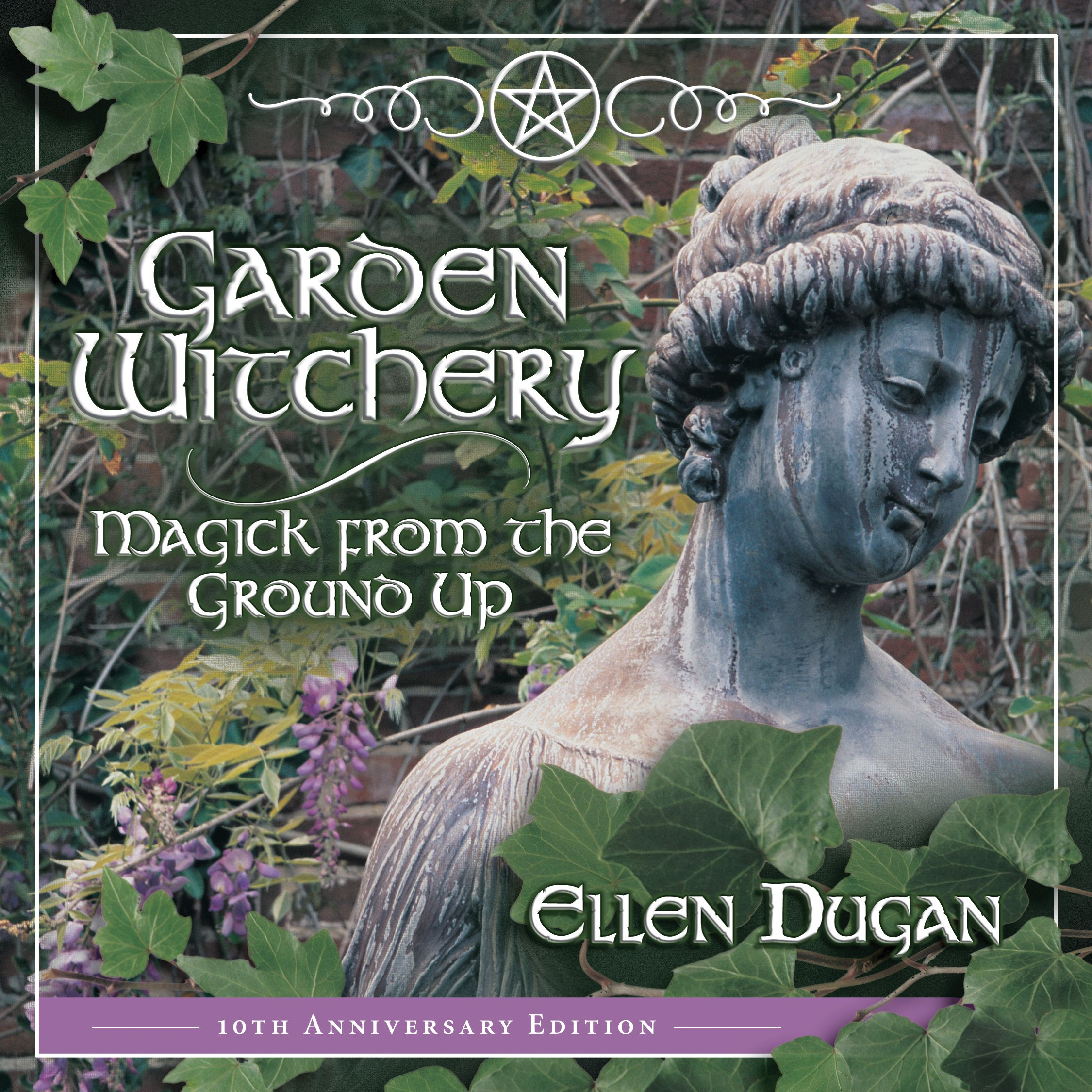 10th Anniversary Edition of Garden Witchery! Release date September 2013  This edition has a new never before published chapter!