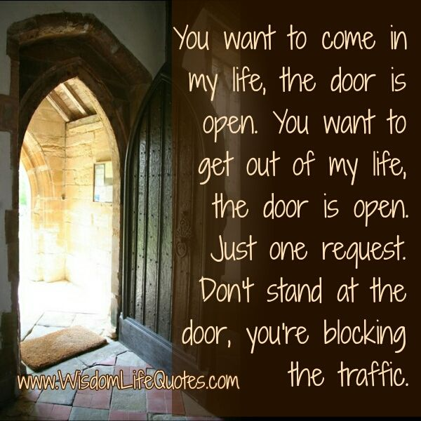 If You Want To Come In My Life Wisdom Life Quotes Life The Door Is Open My Life