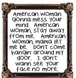 The Guess Who American Woman Great Song Lyrics Music Quotes