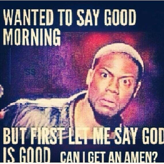 Amen Kevin Hart God Is Good Quotes God Is Good Good Morning Quotes