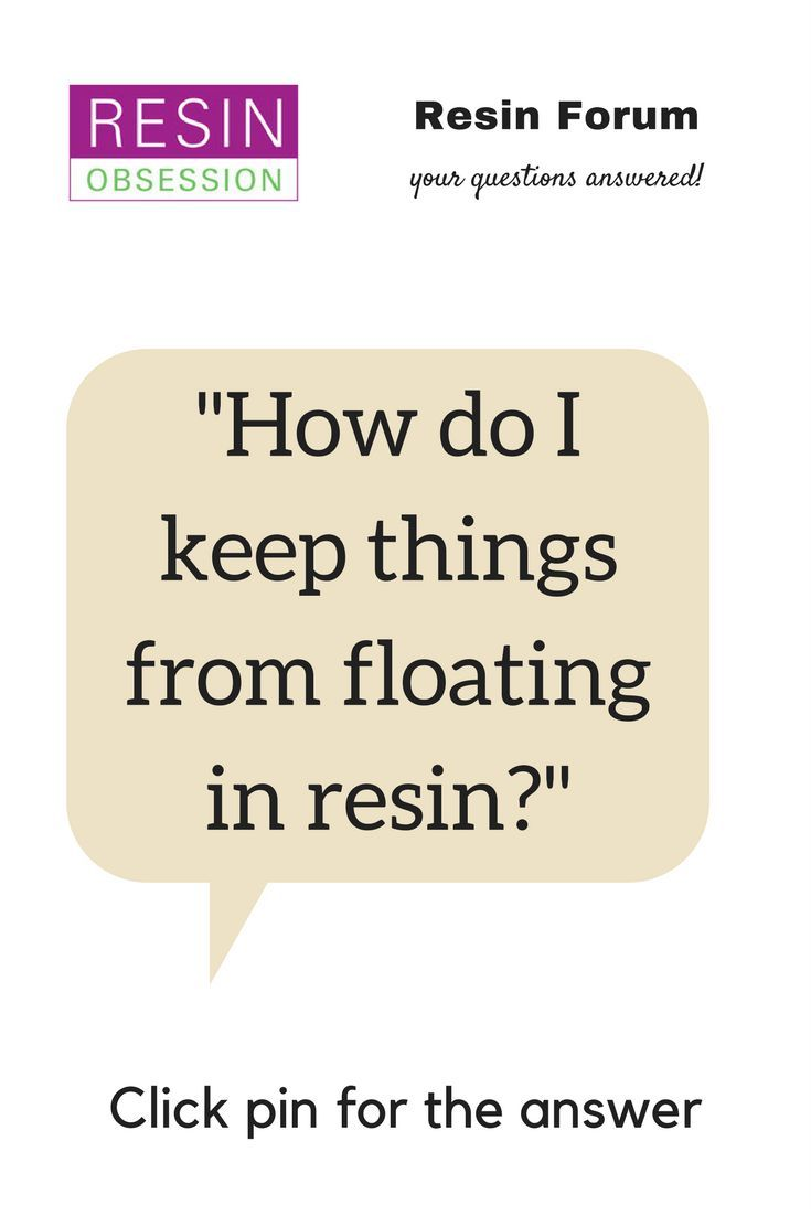 Photo of Keeping embedded object from floating up while resin cures – Resin Obsession