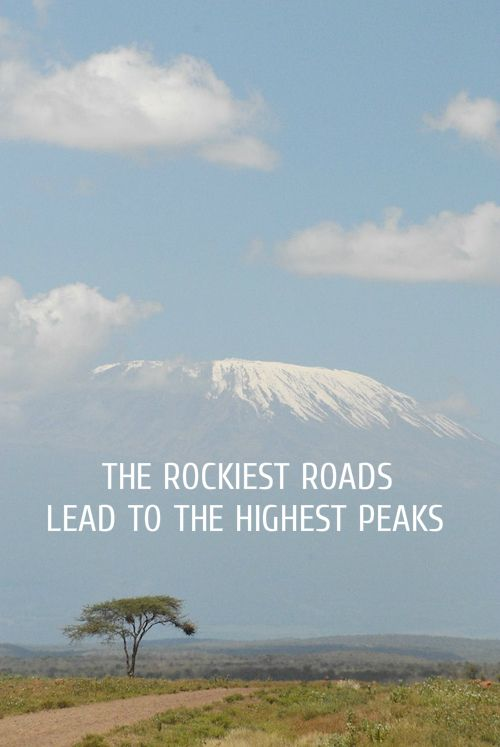 The Rockiest Roads Lead To The Highest Peaks Travel Quote Great