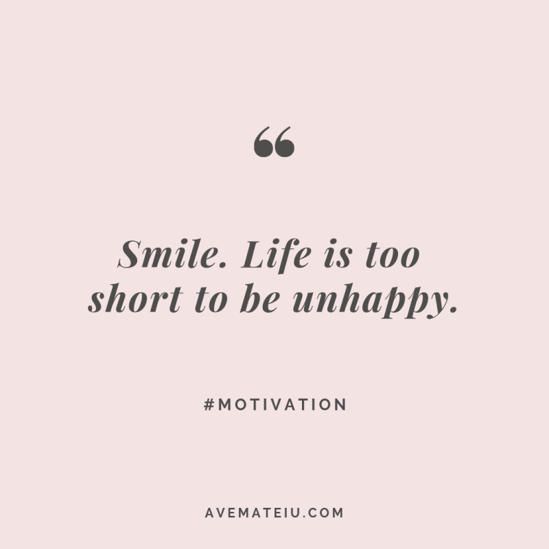 Smile. Life is too short to be unhappy. Quote #271 - Ave Mateiu