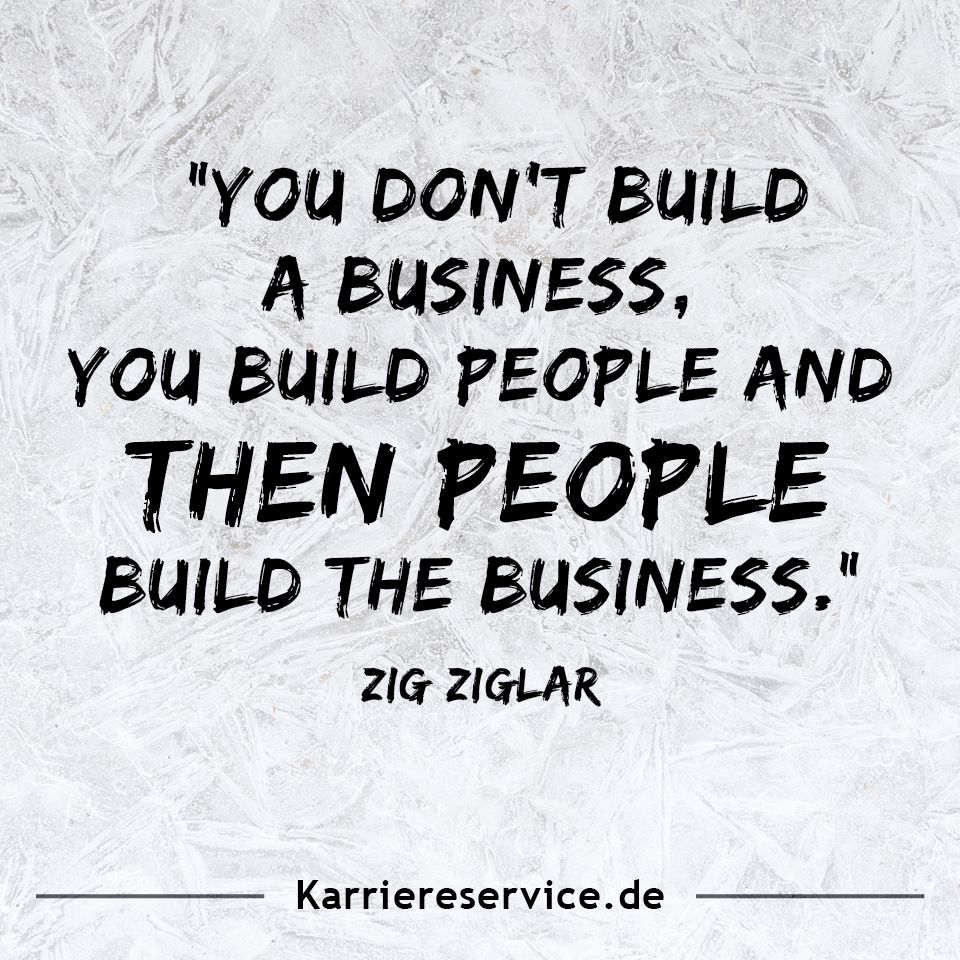 Motivational Quote You Don T Build A Business You Build People And Then Peole Build The Business Zig Ziglar Karr Zitate Zig Ziglar Motivierende Zitate