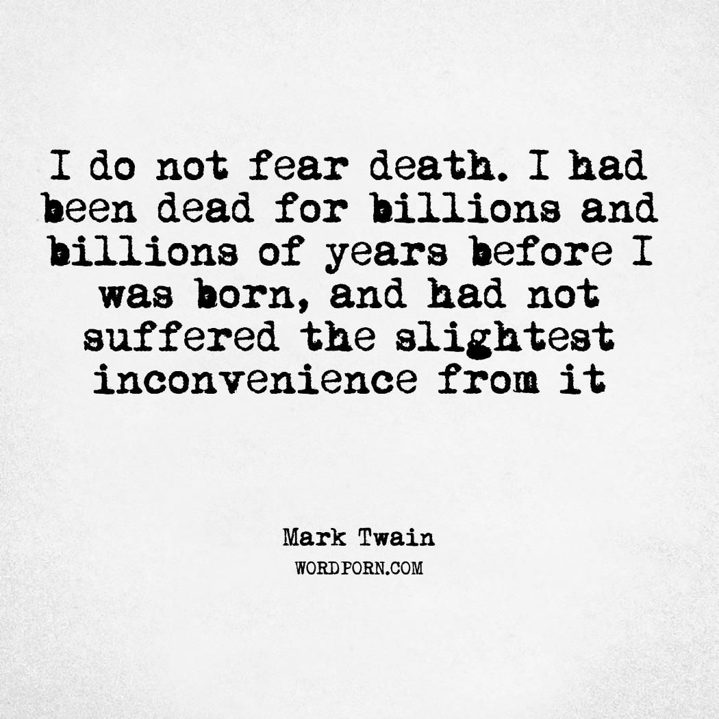 Great Quotes About Life And Death: I Do Not Fear Death. I Had Been Dead For Billions And