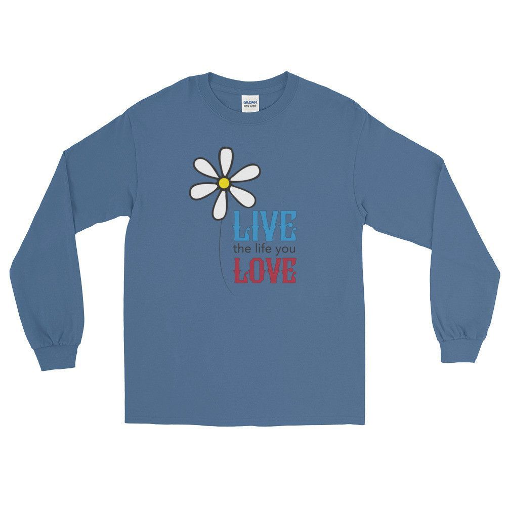 """Long Sleeve """"Live the Life You Love the Life You Live"""" T-Shirt"""