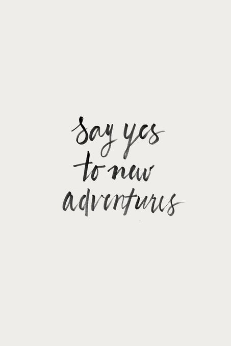 Say yes to new adventures. #rulestoliveby | fondos de pantalla ...