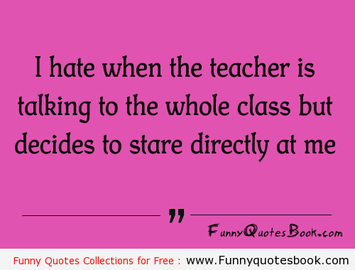 When Teacher Stares At You Funny Quotes Funny Quotes Teacher Quotes Funny Funny Inspirational Quotes