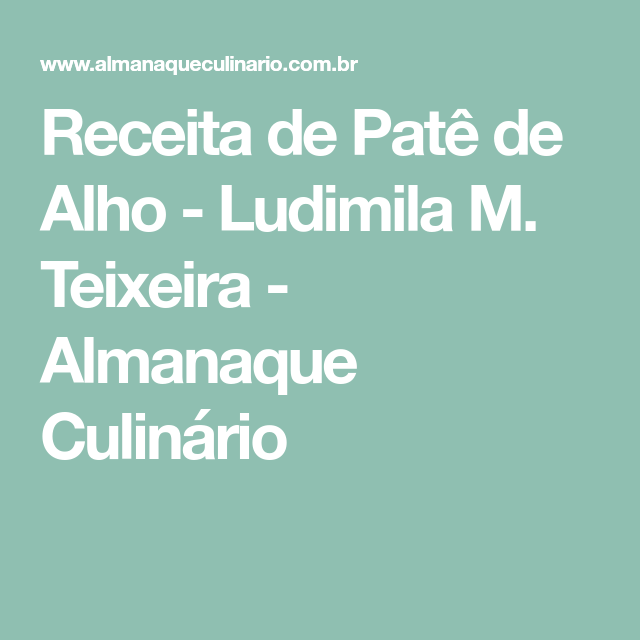 Receita de Patê de Alho - Ludimila M. Teixeira - Almanaque Culinário