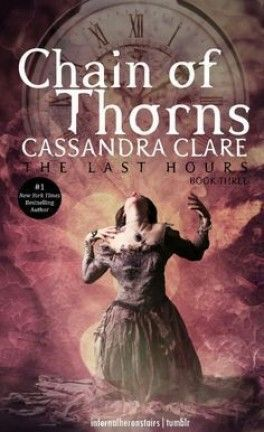 The Last Hours Tome 3 Chain Of Thorns Cassandra Clare