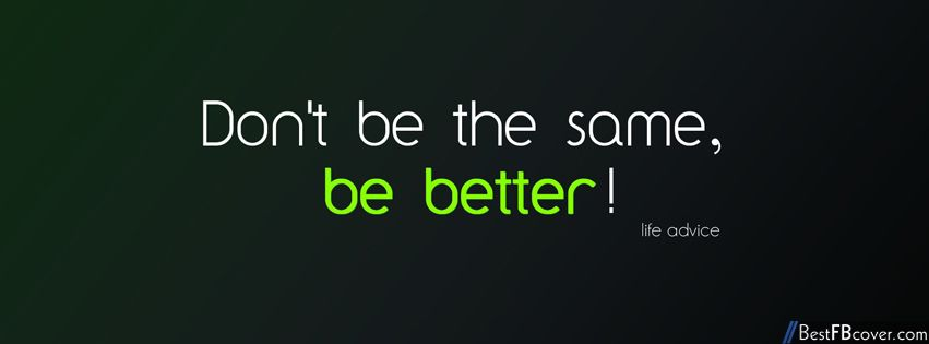 ... love for facebook | Don't be the same Facebook cover | Best FB Cover Quotes Backgrounds For Facebook