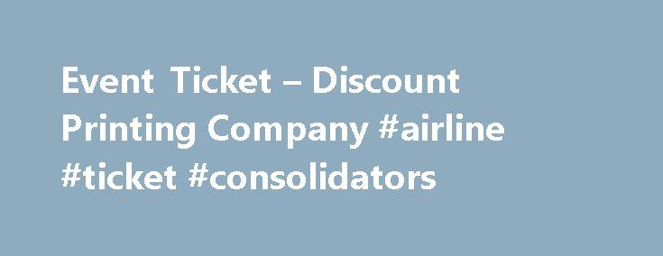 Event Ticket u2013 Discount Printing Company #airline #ticket - event ticket ideas