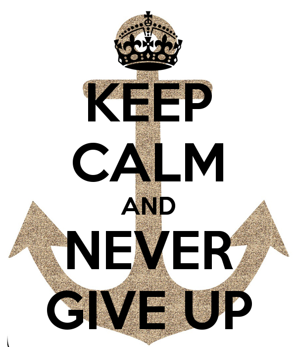 KEEP CALM AND NEVER GIVE UP | Ruhe zitate
