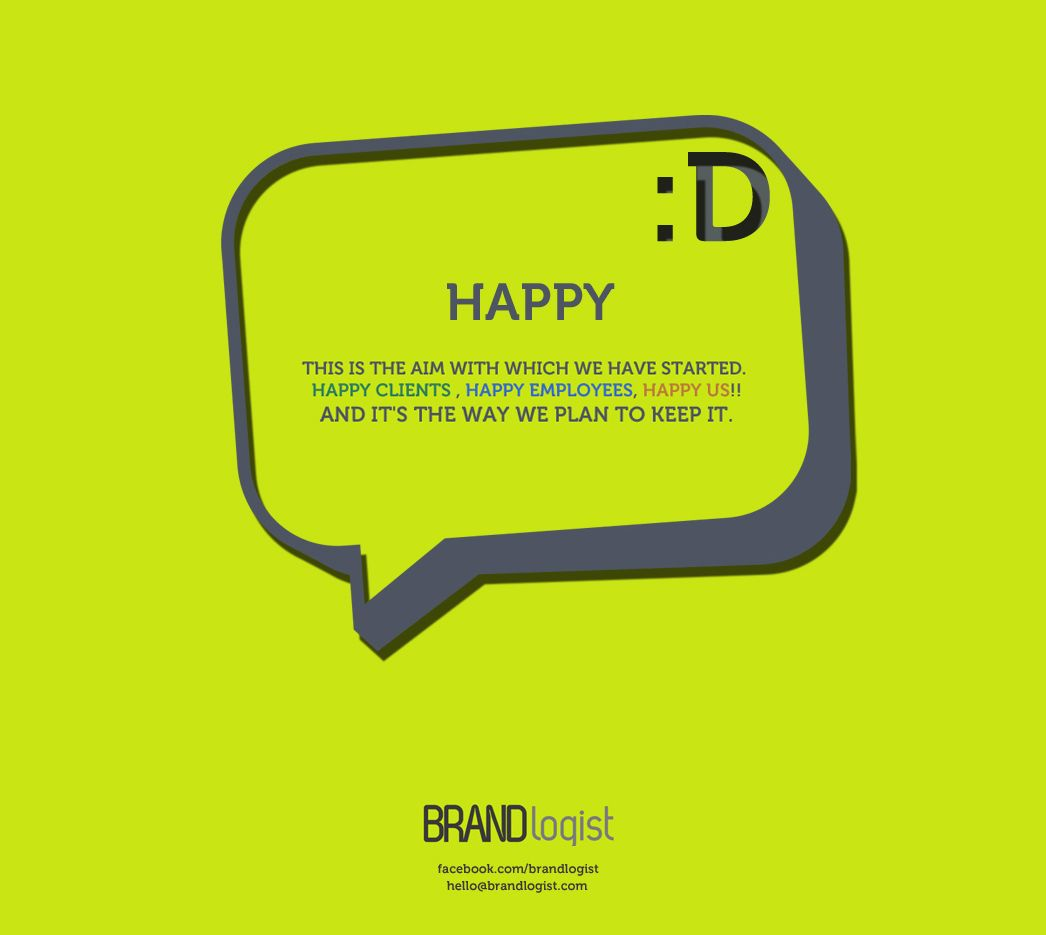 Employees Clients Happy: HAPPY :D This Is The Aim With Which We Have Started. Happy