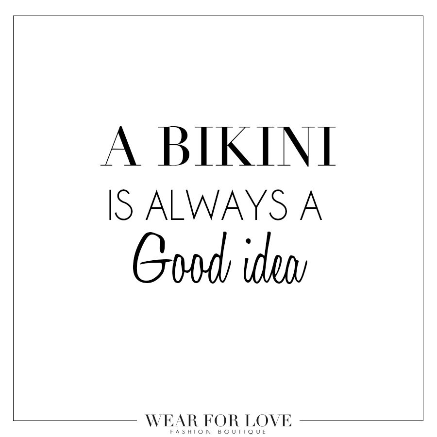 Good Love Quotes Wear For Love Quote A Bikini Is Always A Good Idea  Quotes
