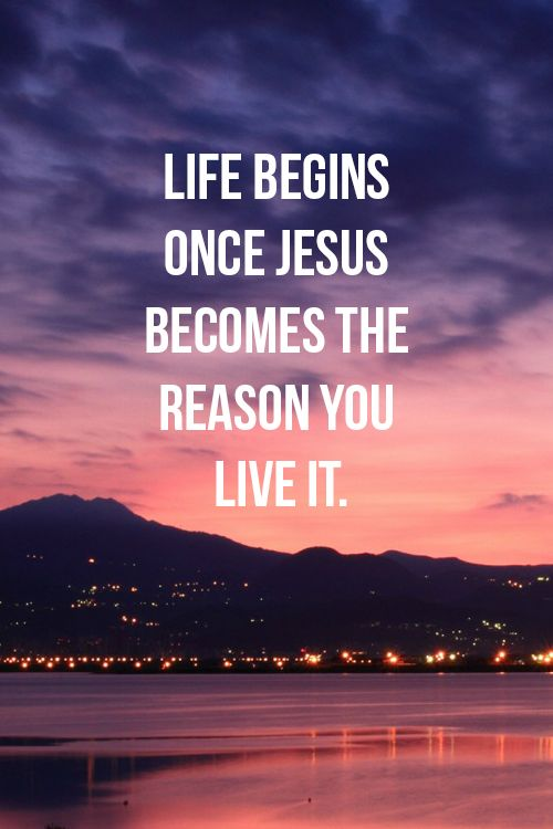 Life Begins Once Jesus Becomes The Reason Quotes Lights Jesus Life