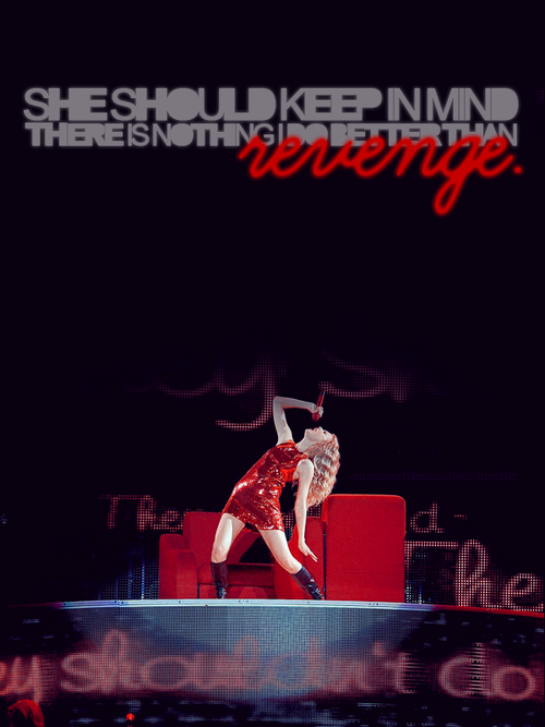 she should keep in mind there is nothing i do better than revenge.